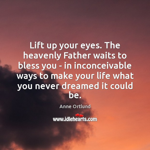 Image, Lift up your eyes. The heavenly Father waits to bless you –