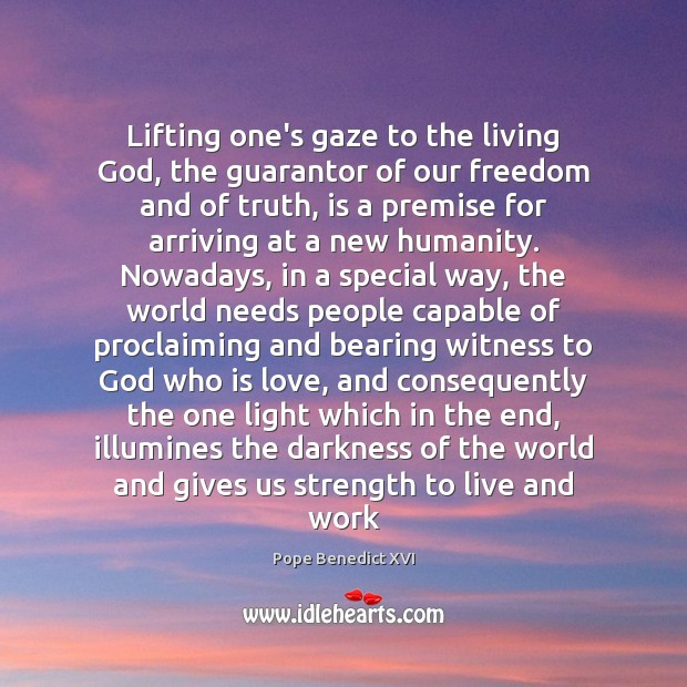 Lifting one's gaze to the living God, the guarantor of our freedom Pope Benedict XVI Picture Quote