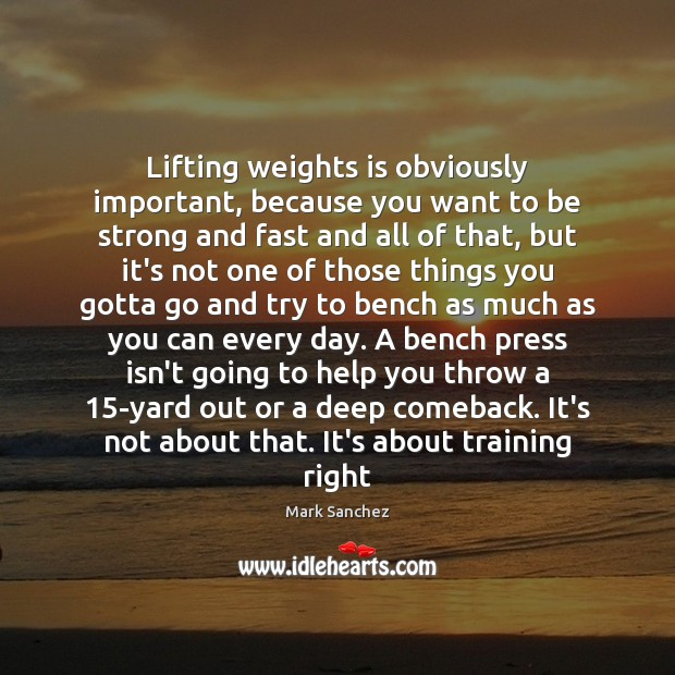 Lifting weights is obviously important, because you want to be strong and Strong Quotes Image