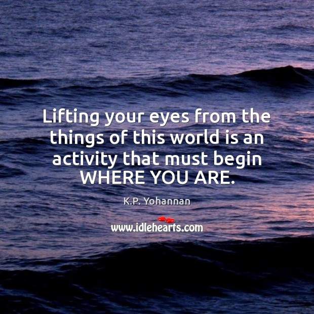 Lifting your eyes from the things of this world is an activity K.P. Yohannan Picture Quote