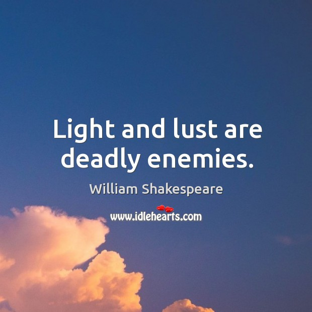 Image, Light and lust are deadly enemies.