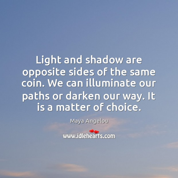 Light and shadow are opposite sides of the same coin. We can Image