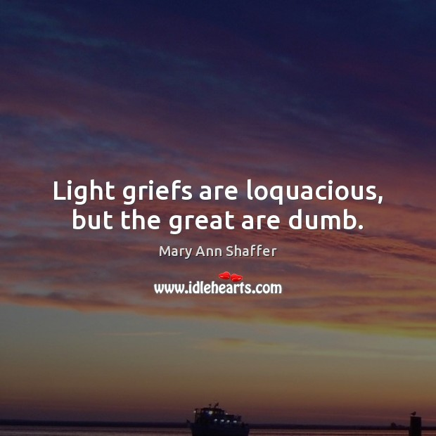 Image, Light griefs are loquacious, but the great are dumb.