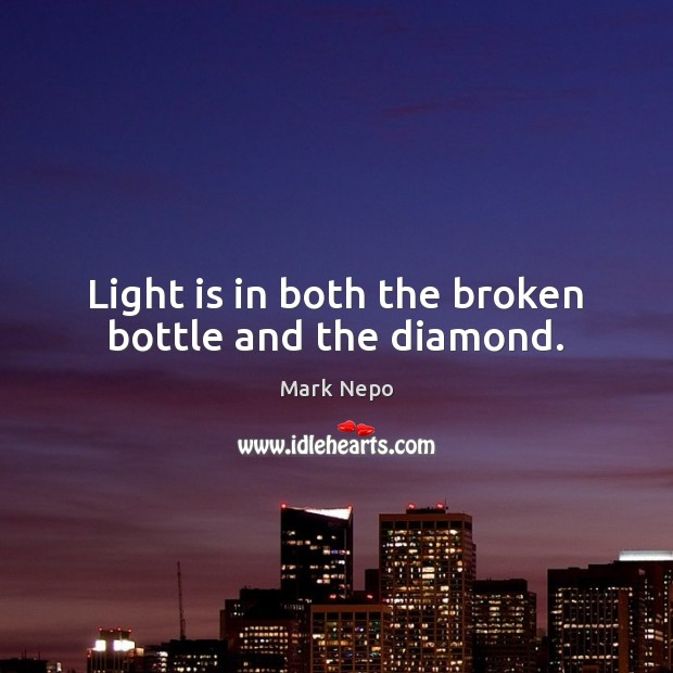 Light is in both the broken bottle and the diamond. Image