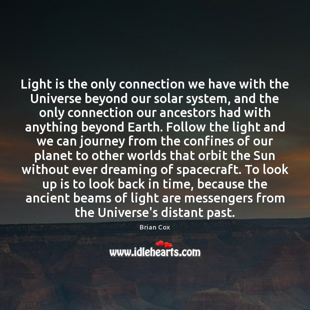 Light is the only connection we have with the Universe beyond our Dreaming Quotes Image