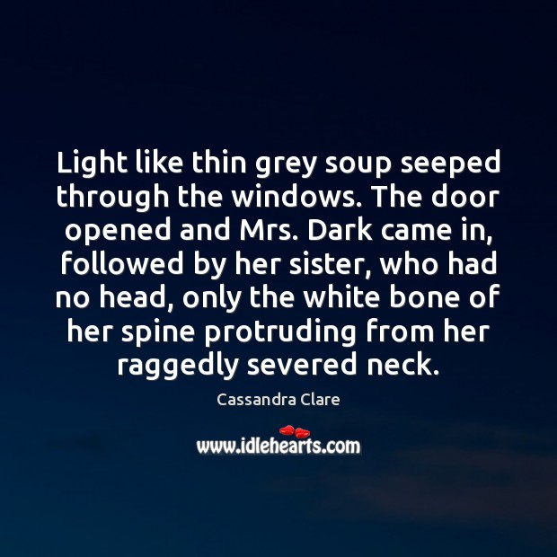 Light like thin grey soup seeped through the windows. The door opened Image