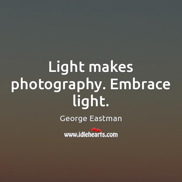 Light makes photography. Embrace light. Image