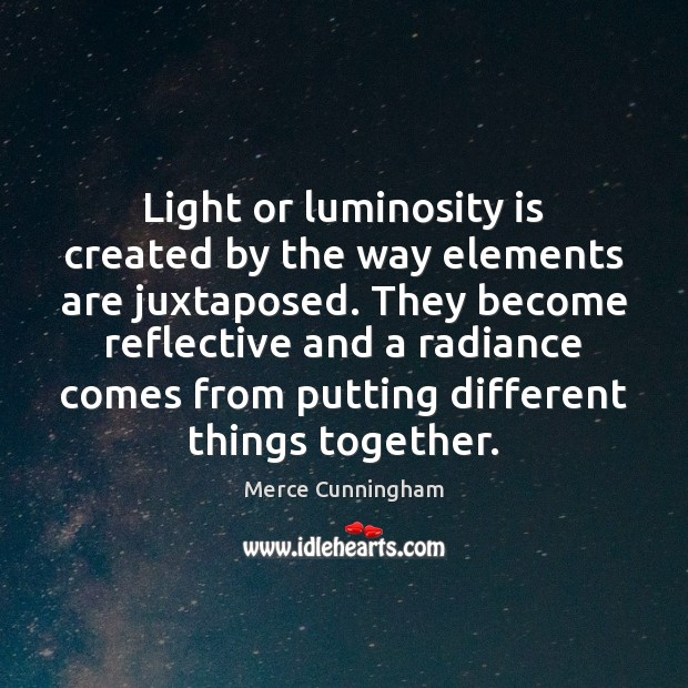 Light or luminosity is created by the way elements are juxtaposed. They Image