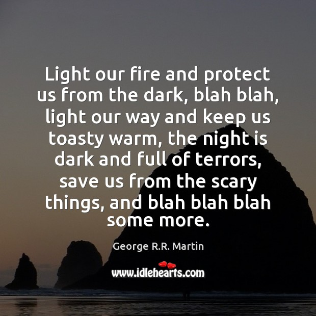 Light our fire and protect us from the dark, blah blah, light Image