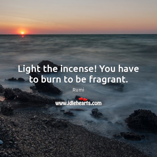 Image, Light the incense! You have to burn to be fragrant.