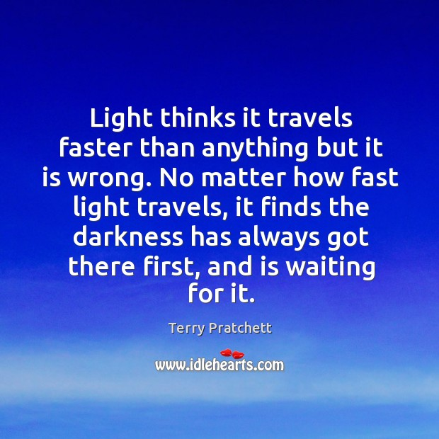 Light thinks it travels faster than anything but it is wrong. No matter how fast light travels Image