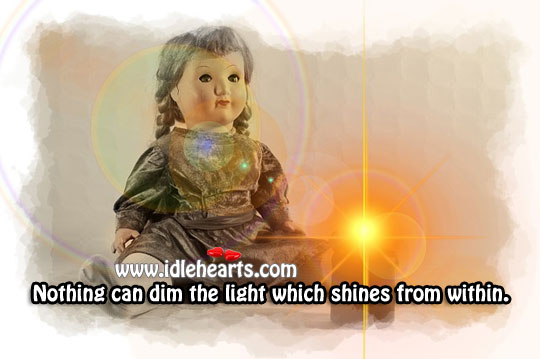 Image, Nothing can dim the light which shines from within.
