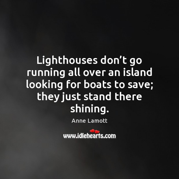 Lighthouses don't go running all over an island looking for boats Image