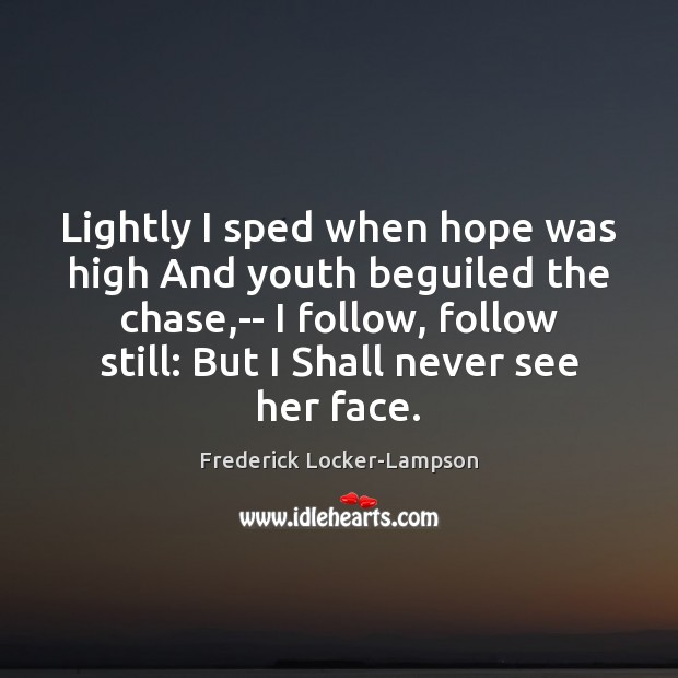 Lightly I sped when hope was high And youth beguiled the chase, Image