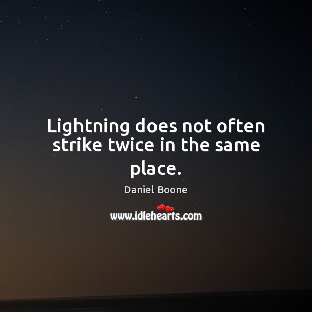 Lightning does not often strike twice in the same place. Daniel Boone Picture Quote