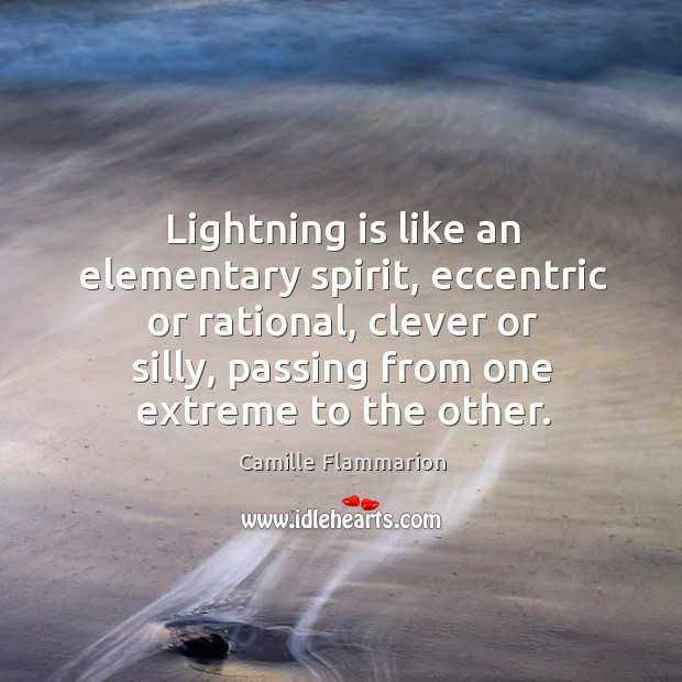 Image, Lightning is like an elementary spirit, eccentric or rational, clever or silly,
