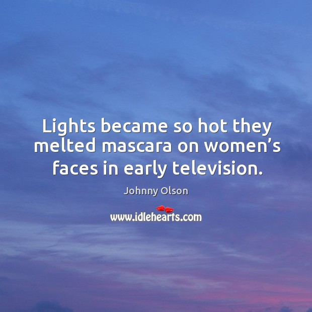 Lights became so hot they melted mascara on women's faces in early television. Image
