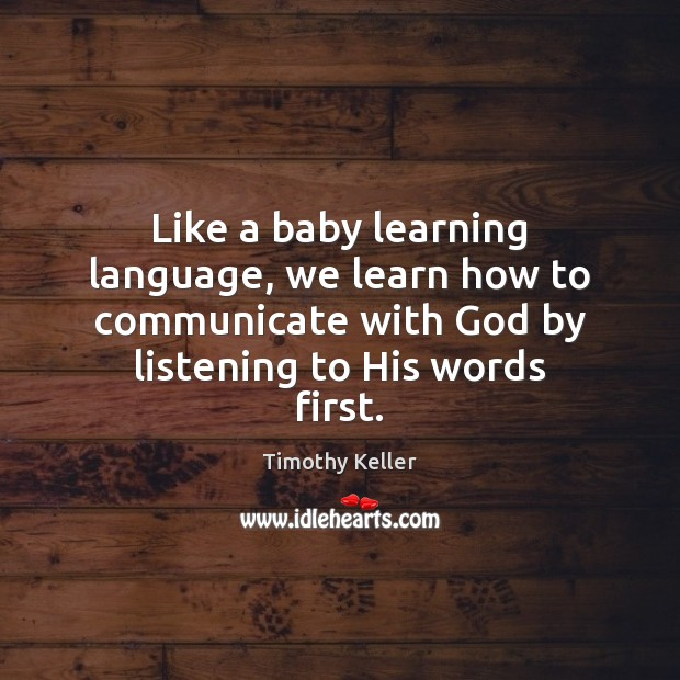 Like a baby learning language, we learn how to communicate with God Timothy Keller Picture Quote