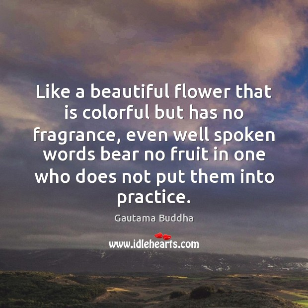 Like a beautiful flower that is colorful but has no fragrance, even Practice Quotes Image