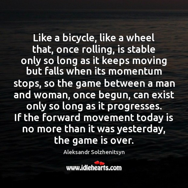 Like a bicycle, like a wheel that, once rolling, is stable only Aleksandr Solzhenitsyn Picture Quote