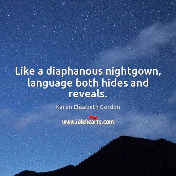 Like a diaphanous nightgown, language both hides and reveals. Image