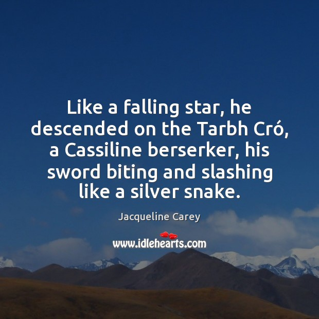Like a falling star, he descended on the Tarbh Cró, a Cassiline Jacqueline Carey Picture Quote