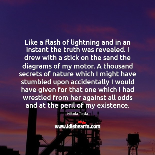Like a flash of lightning and in an instant the truth was Nikola Tesla Picture Quote