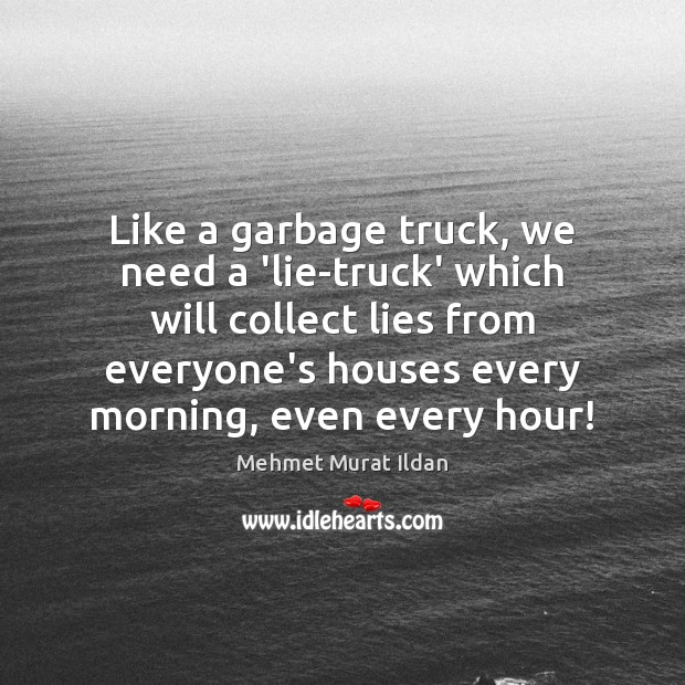 Image, Like a garbage truck, we need a 'lie-truck' which will collect lies