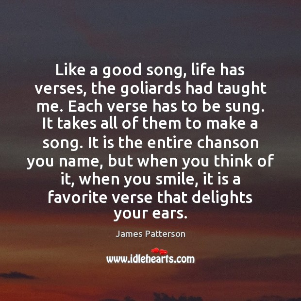 Like a good song, life has verses, the goliards had taught me. Image