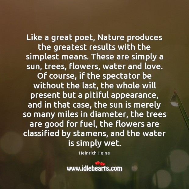 Like a great poet, Nature produces the greatest results with the simplest Heinrich Heine Picture Quote