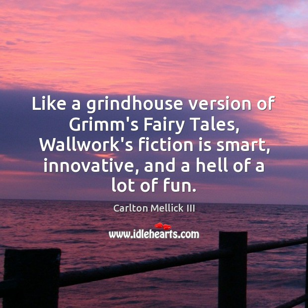 Like a grindhouse version of Grimm's Fairy Tales, Wallwork's fiction is smart, Image