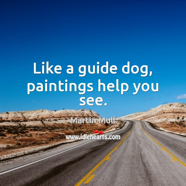 Image, Like a guide dog, paintings help you see.