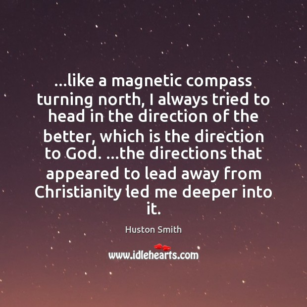 Image, …like a magnetic compass turning north, I always tried to head in