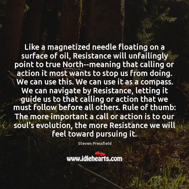 Like a magnetized needle floating on a surface of oil, Resistance will Steven Pressfield Picture Quote