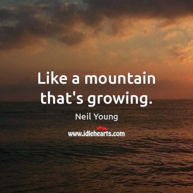 Image, Like a mountain that's growing.