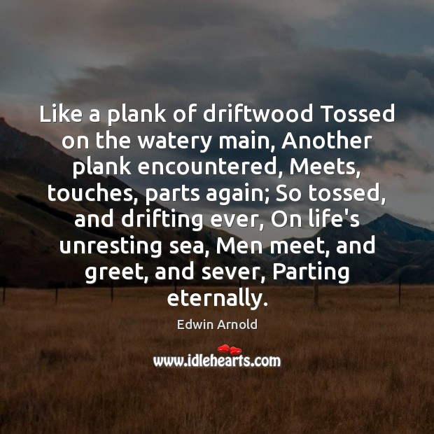 Image, Like a plank of driftwood Tossed on the watery main, Another plank