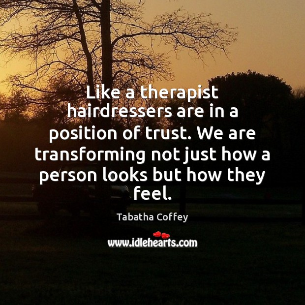 Like a therapist hairdressers are in a position of trust. We are Image