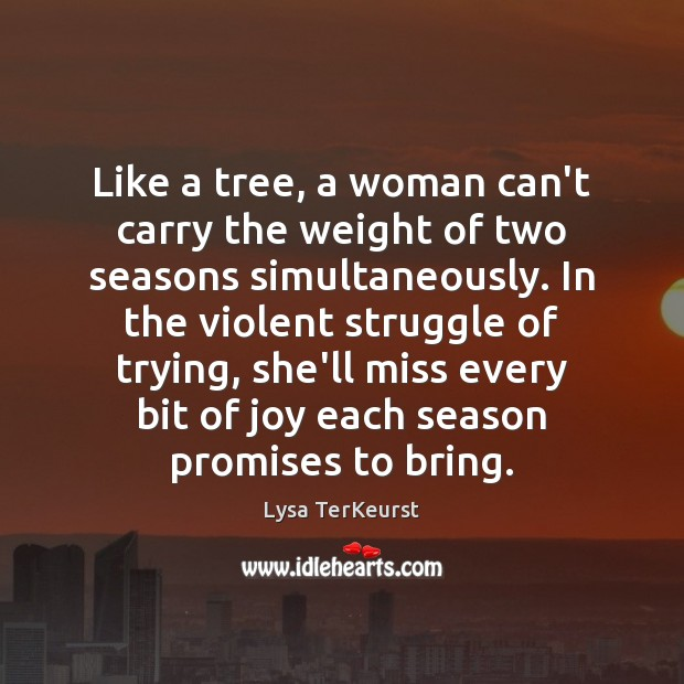 Image, Like a tree, a woman can't carry the weight of two seasons