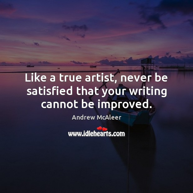 Image, Like a true artist, never be satisfied that your writing cannot be improved.