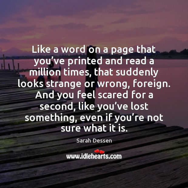 Like a word on a page that you've printed and read Sarah Dessen Picture Quote