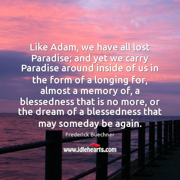 Like Adam, we have all lost Paradise; and yet we carry Paradise Frederick Buechner Picture Quote