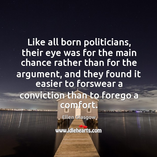 Image, Like all born politicians, their eye was for the main chance rather