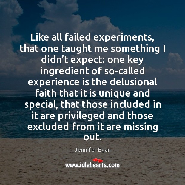 Like all failed experiments, that one taught me something I didn't Jennifer Egan Picture Quote