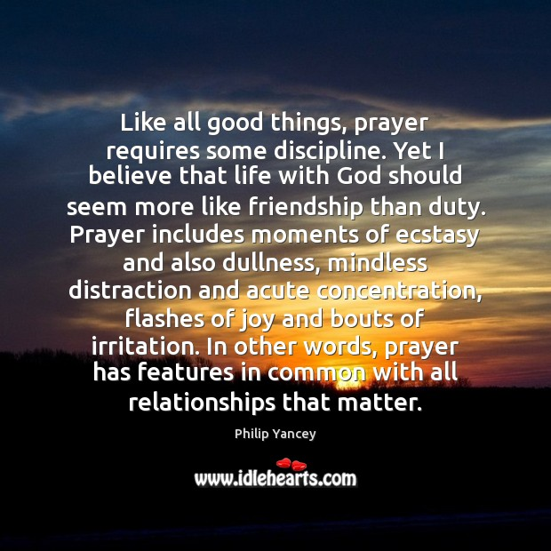 Like all good things, prayer requires some discipline. Yet I believe that Philip Yancey Picture Quote