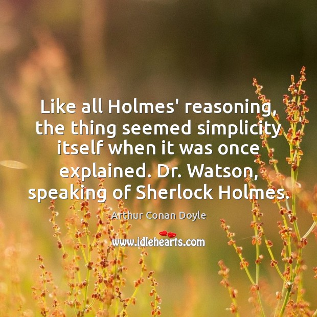 Like all Holmes' reasoning, the thing seemed simplicity itself when it was Image
