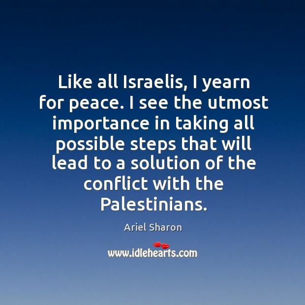 Like all israelis, I yearn for peace. I see the utmost importance in taking Image