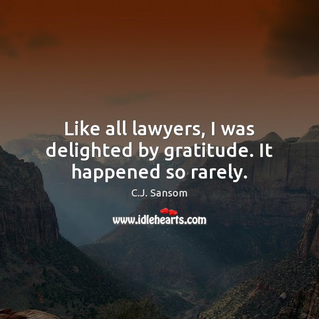 Image, Like all lawyers, I was delighted by gratitude. It happened so rarely.