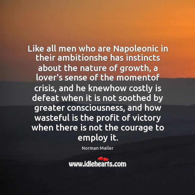 Like all men who are Napoleonic in their ambitionshe has instincts about Image