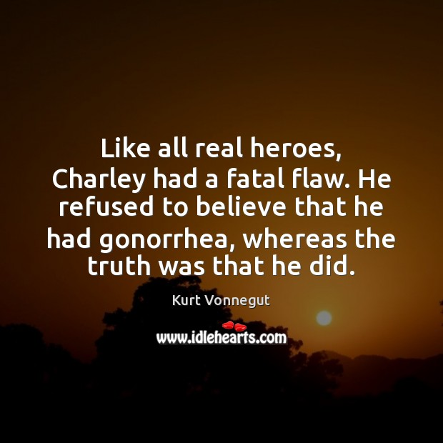 Like all real heroes, Charley had a fatal flaw. He refused to Image