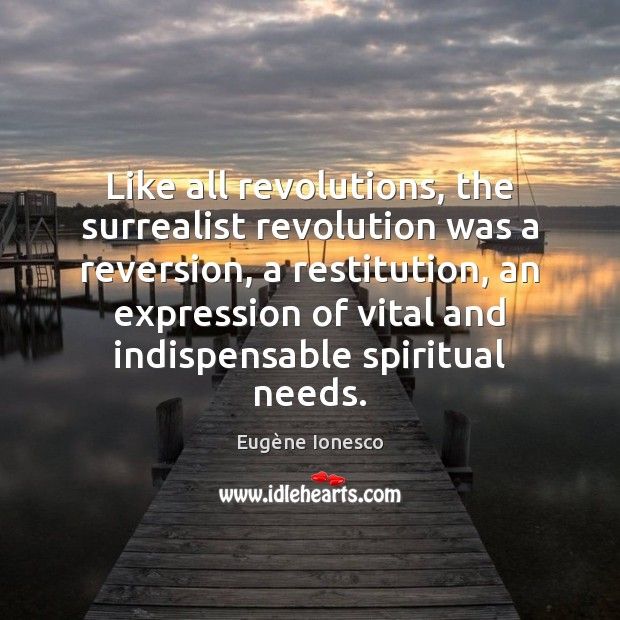 Image, Like all revolutions, the surrealist revolution was a reversion, a restitution, an